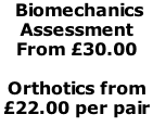 Biomechanics Assessment From £30.00  Orthotics from £22.00 per pair